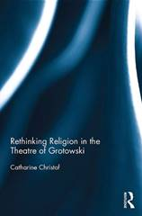 Catharine Christof, Rethinking Religion in the Theatre of Grotowski