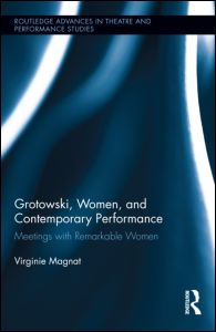 Virginie Magnat: Grotowski, Women and Contemporary Performance. Meeting with Remarkable Women, Routledge, New York – London 2014