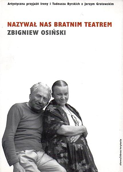 """""""Nazywał nas bratnim teatrem. Przyjaźń artystyczna Ireny i Tadeusza Byrskich z J"""