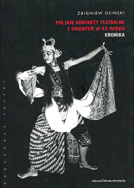 """""""Polskie kontakty teatralne z Orientem w XX wieku, cz. 1: Kronika"""", Wydawnictwo"""