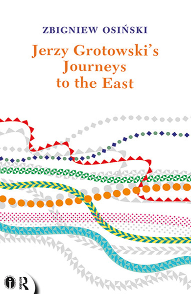 """""""Jerzy Grotowski's Journeys to the East"""", translated from Polish by Andrzej Wojt"""