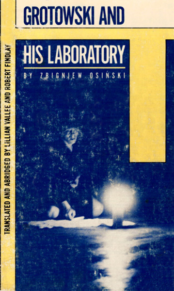 """Grotowski and His Laboratory"", translated and Abridged by Lillian Vallee and Ro"