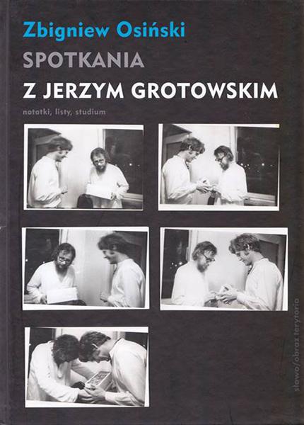 """""""Spotkania z Jerzym Grotowskim. Notatki, listy, studium"""", Wydawnictwo słowo/obra"""