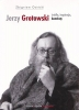 """""""Jerzy Grotowski. Źródła, inspiracje, konteksty"""", Wydawnictwo słowo/obraz teryto"""