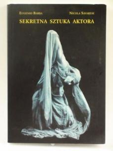 Eugenio Barba, Nicola Savarese, Sekretna sztuka aktora. Słownik antropologii tea