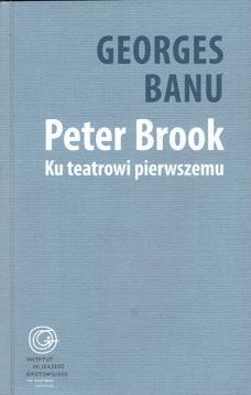 Peter Brook. Ku teatrowi pierwszemu