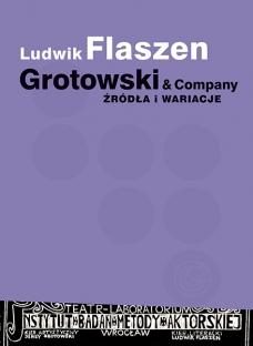 Ludwik Flaszen, Grotowski & Company. Źródła i wariacje