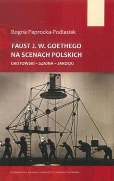 """""""Faust"""" J.W. Goethego na scenach polskich. Grotowski – Szajna – Jarocki"""