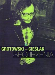 Grotowski – Cieślak. Spojrzenia