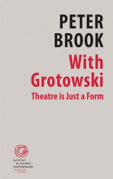 Peter Brook, With Grotowski. Theatre is Just a Form