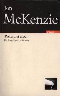 Performuj albo… Od dyscypliny do performansu