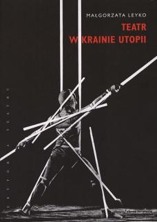 Teatr w krainie utopii. Monte Verità, Mathildenhöhe, Hellerau, Goetheanum, Bauha
