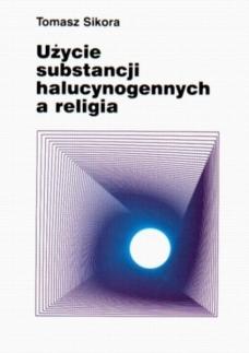 Tomasz Sikora Użycie substancji halucynogennych a religia