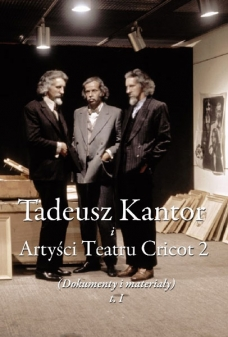 Tadeusz Kantor i Artyści Teatru Cricot 2 (dokumenty i materiały), t. I