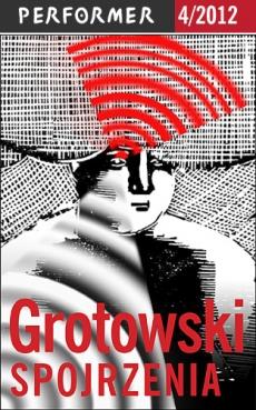 """PERFORMER 4/2012 """"GROTOWSKI SPOJRZENIA"""""""