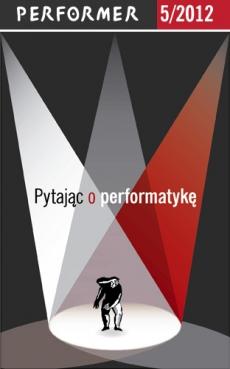 """PERFORMER 5/2012 """"PYTAJĄC O PERFORMATYKĘ"""""""