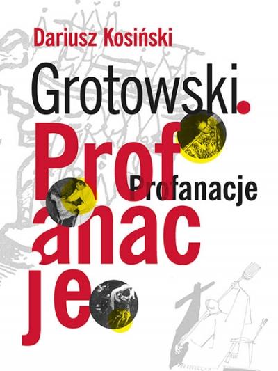 Dariusz Kosiński, Grotowski. Profanacje