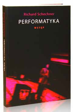 Richard Schechner, Performatyka. Wstęp