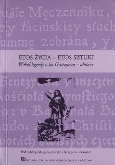 Etos życia – etos sztuki. Wokół legendy o św. Genezjuszu – aktorze