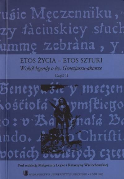 Etos życia – etos sztuki. Wokół legendy o św. Genezjuszu – aktorze. Część II