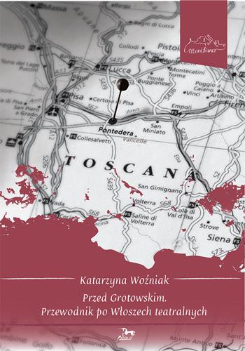 Katarzyna Woźniak, Przed Grotowskim. Przewodnik po Włoszech teatralnych