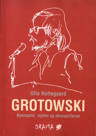 Grotowski. Konceptet, myten og skuespillerne