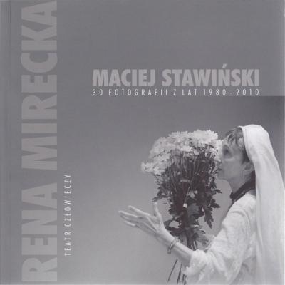 Rena Mirecka. Teatr człowieczy. Maciej Stawiński: 30 fotografii z lat 1980–201