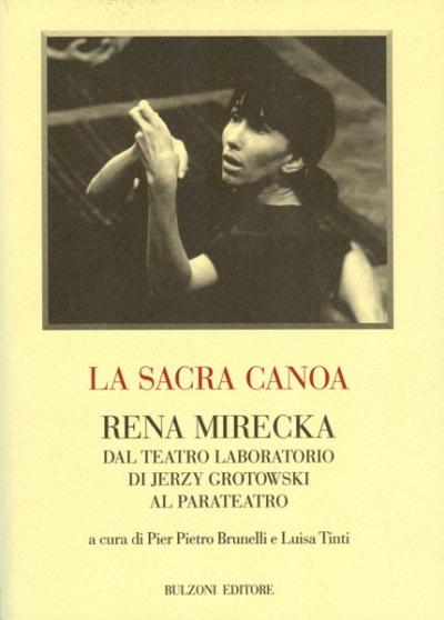 La sacra canoa. Rena Mirecka dal Teatro Laboratorio di Jerzy Grotowski al. Parat