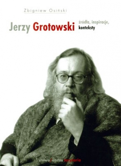 Jerzy Grotowski. Źródła, inspiracje, konteksty - tom 1