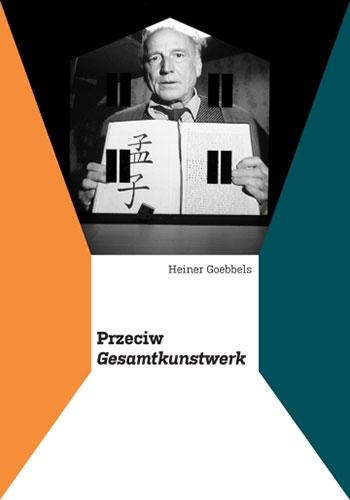 Heiner Goebbels, Przeciw Gesamtkunstwerk