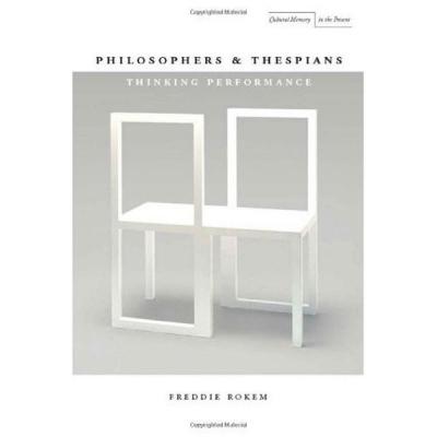 Philosophers & Thespians. Thinking Performance