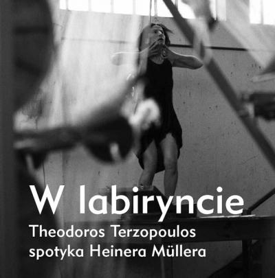 W labiryncie. Theodoros Terzopoulos spotyka Heinera Müllera